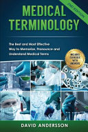 Medical Terminology The Best And Most Effective Way To Memorize Pronounce And Understand Medical Terms Second Edition