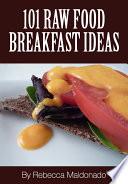101 Raw Food Breakfast Ideas