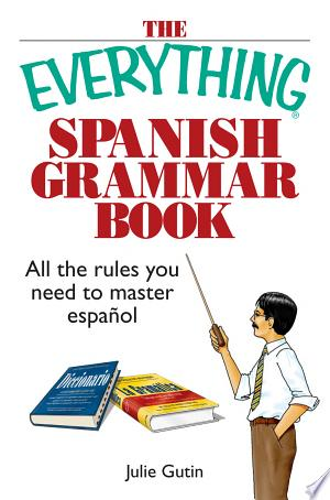 The Everything Spanish Grammar Book: All The Rules You Need To Master Espanol - ISBN:9781440523120