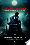 La leggenda del cacciatore di vampiri. Il diario segreto del presidente