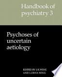 Handbook Of Psychiatry Volume 3 Psychoses Of Uncertain Aetiology