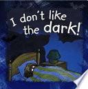 I Don t Like the Dark