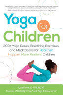 Yoga for children : 200+ yoga poses, breathing exercises, and meditations for healthier, happier, more resilient children