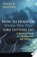How to Hold On When You Feel Like Letting Go