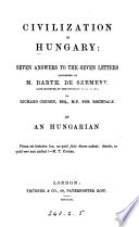 Civilization in Hungary  seven answers to the seven letters addressed by B  de Szemere to R  Cobden  by an Hungarian