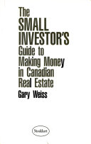 The Small Investor s Guide to Making Money in Canadian Real Estate
