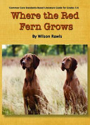 Where the Red Fern Grows Common Core Aligned Literature Guide