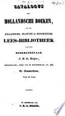 Catalogus Der Hollandsche Boeken Uit De Hollandsche Fransche En Hoogduitsche Leesbibliotheek Van Den Boekhandelaar J M E Meyer Te Amsterdam