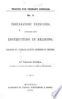 Preparatory Exercises Connected With Instruction In Reading Preceded By A Familiar Lecture Addressed To Children