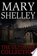 Mary Shelley  The Ultimate Collection  All 7 Novels including Frankenstein  Short Stories  Bonus Audiobook Links   More