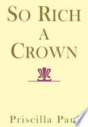So Rich a Crown