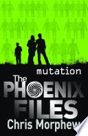 Phoenix Files #3: Mutation