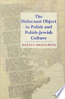 The Holocaust Object in Polish and Polish Jewish Culture