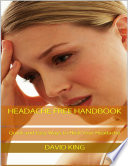 Headache Free Handbook  Quick and Easy Ways to Heal Your Headache