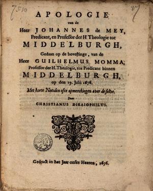 Download Pdf Apologie van de heer Johannes de Mey, pred. en prof. der H. Theol. tot Middelburgh, gedaan op de bevestinge, van de Heer Guilh; Momma, Prof. der H. Theol., tot pred. binnen Midd., op den 19 Julii 1676