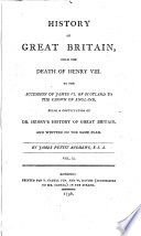 History of Great Britain  from the death of Henry viii  to the accession of James vi  of Scotland to the crown of England  a continuation of dr  Henry s History of Great Britain