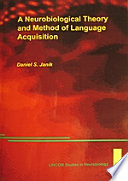 A Neurobiological Theory and Method of Language Acquisition