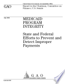 Medicaid Program Integrity State And Federal Efforts To Prevent And Detect Improper Payments Report To The Chairman Committee On Finance U S Senate