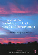 Handbook Of The Sociology Of Death, Grief, And Bereavement : sets issues of death and...