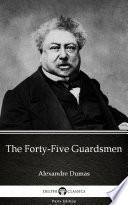 The Forty-Five Guardsmen by Alexandre Dumas - Delphi Classics (Illustrated)