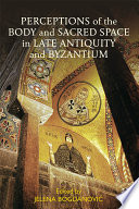 Perceptions Of The Body And Sacred Space In Late Antiquity And Byzantium