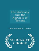 The Germany and the Agricola of Tacitus   Scholar s Choice Edition