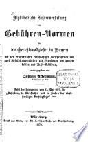 Alphabetische Zusammenstellung der Gebühren - Norman für die Gerichtswollzieher in Bayern mit den erforderlichen rieschlägigen Gesetzesstellen und zwei Resolvirungstabellen zur Berechung der procentablen und Reise-Gebühren, herausgegeben von Johann Ackermann
