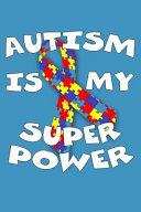 Autism Is My Super Power Autism Awareness Gift Notebook Journal For Teachers Parents And People With Autism Or Aspergers V3 Perfect For Use As