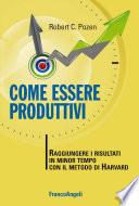 Come essere produttivi  Raggiungere i risultati in minor tempo con il metodo di Harvard