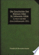Die Geschichte Der Kleinen Oder St. Johannis-Gilde