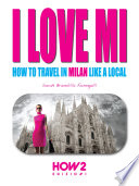 I LOVE MI  How to Travel in Milan like a Local