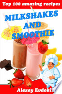 Top 100 Amazing Recipes Milkshakes and Smoothie