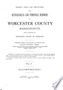 Historic Homes and Institutions and Genealogical and Personal Memoirs of Worcester County  Massachusetts