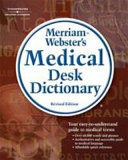 Merriam Webster s Medical Desk Dictionary