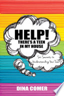 Help There S A Teen In My House Six Secrets To Understanding Your Teen