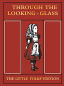 Through the Looking Glass  The Little Folks Edition