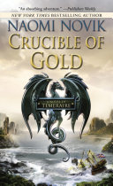 Crucible Of Gold : will laurence and his faithful dragon, temeraire, have...