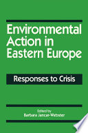 Environmental Action in Eastern Europe  Responses to Crisis