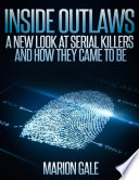 Inside Outlaws  A New Look at Serial Killers and How They Came to Be