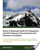 Oracle E-Business Suite R12 Integration And OA Framework Development And Extension Cookbook : extension cookbook....