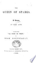 """La Dame de pique. The Queen of Spades. A drama, in two acts. Adapted from """"La Dame de Pique"""" of A. E. Scribe , by Dion Boucicault"""