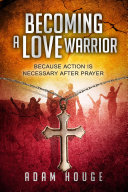 Becoming a Love Warrior  Because Every Prayer Should End In Action
