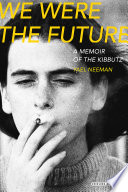 We Were The Future  A Memoir of the Kibbutz