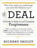 The deal : a guide to radical and complete forgiveness / Richard Smoley.