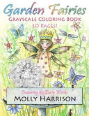 Garden Fairies Grayscale Coloring Book : the early works of artist molly harrison....