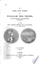 The Life And Times Of William The Third King Of England And Stadtholder Of Holland book