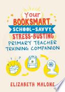 Your Booksmart  School savvy  Stress busting Primary Teacher Training Companion Book PDF