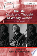 The Life Music And Thought Of Woody Guthrie