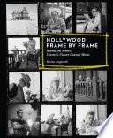 Hollywood Frame by Frame  Behind the Scenes  Cinema s Unseen Contact Sheets