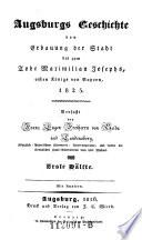 Augsburgs Geschichte von Erbauung der Stadt, bis zum Tode Maximilian Josephs, ersten Königs von Bayern, 1825
